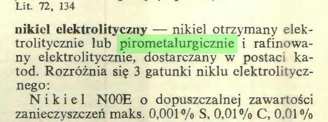 (...) Lit. 72, 134 nikiel elektrolityczny — nikiel otrzymany elektrolitycznie lub pirometalurgicznie i rafinowany elektrolitycznie, dostarczany w postaci katod. Rozróżnia się 3 gatunki niklu elektrolitycznego: Nikiel N00E o dopuszczalnej zawartości zanieczyszczeń maks. 0,001% S, 0,01% C, 0,01%...
