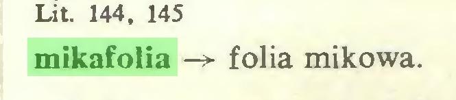 (...) Lit 144, 145 mikafolia -> folia mikowa...