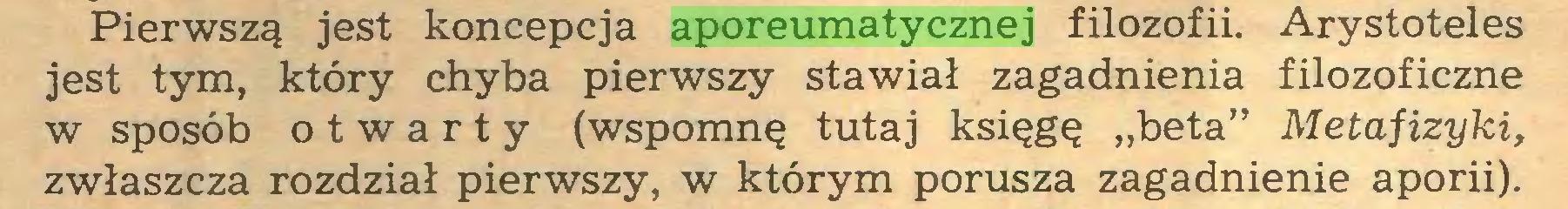 """(...) Pierwszą jest koncepcja aporeumatycznej filozofii. Arystoteles jest tym, który chyba pierwszy stawiał zagadnienia filozoficzne w sposób otwarty (wspomnę tutaj księgę """"beta"""" Metafizyki, zwłaszcza rozdział pierwszy, w którym porusza zagadnienie aporii)..."""