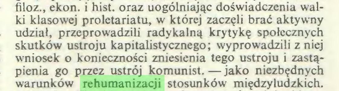 (...) filoz., ekon. i hist. oraz uogólniając doświadczenia walki klasowej proletariatu, w której zaczęli brać aktywny udział, przeprowadzili radykalną krytykę społecznych skutków ustroju kapitalistycznego; wyprowadzili z niej wniosek o konieczności zniesienia tego ustroju i zastąpienia go przez ustrój komunist.—jako niezbędnych warunków rehumanizacji stosunków międzyludzkich...
