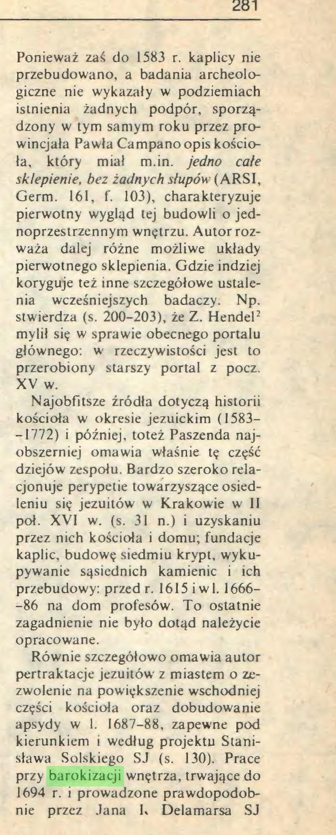 (...) apsydy w 1. 1687-88, zapewne pod kierunkiem i według projektu Stanisława Solskiego SJ (s. 130). Prace przy barokizacji wnętrza, trwające do 1694 r. i prowadzone prawdopodobnie przez Jana h Delamarsa SJ 282...