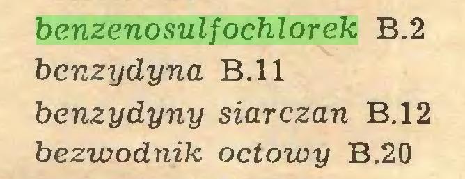 (...) benzenosulfochlorek B.2 benzydyna B.ll benzydyny siarczan B.12 bezwodnik octowy B.20...