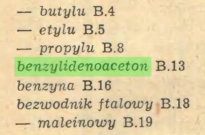 (...) — butylu B.4 — etylu B.5 — propylu B.8 benzylidenoaceton B.13 benzyna B.16 bezwodnik ftalowy B.18 — maleinowy B.19...