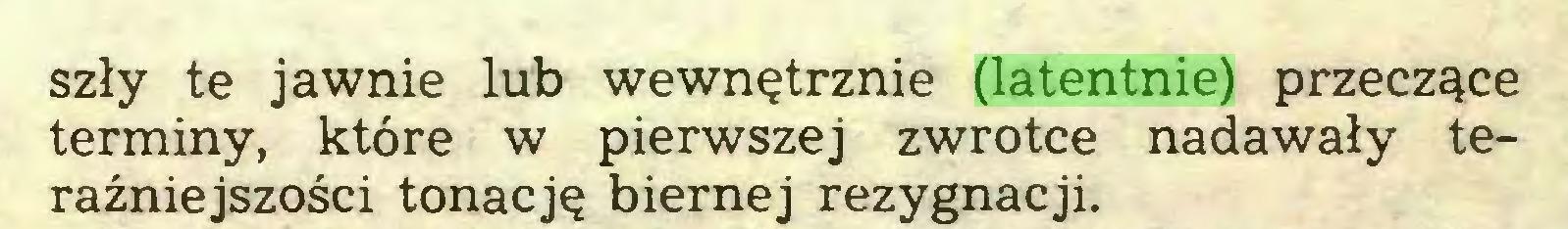 (...) szły te jawnie lub wewnętrznie (latentnie) przeczące terminy, które w pierwszej zwrotce nadawały teraźniejszości tonację biernej rezygnacji...