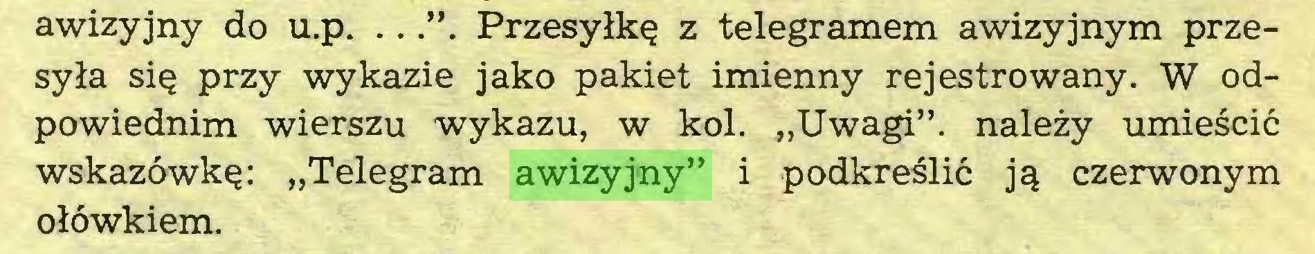 """(...) awizyjny do u.p. ..."""". Przesyłkę z telegramem awizyjnym przesyła się przy wykazie jako pakiet imienny rejestrowany. W odpowiednim wierszu wykazu, w kol. """"Uwagi"""", należy umieścić wskazówkę: """"Telegram awizyjny"""" i podkreślić ją czerwonym ołówkiem..."""
