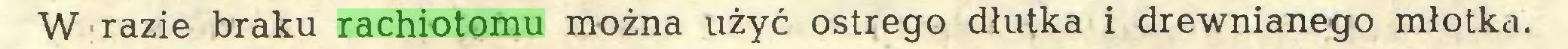 (...) W razie braku rachiotomu można użyć ostrego dłutka i drewnianego młotka...