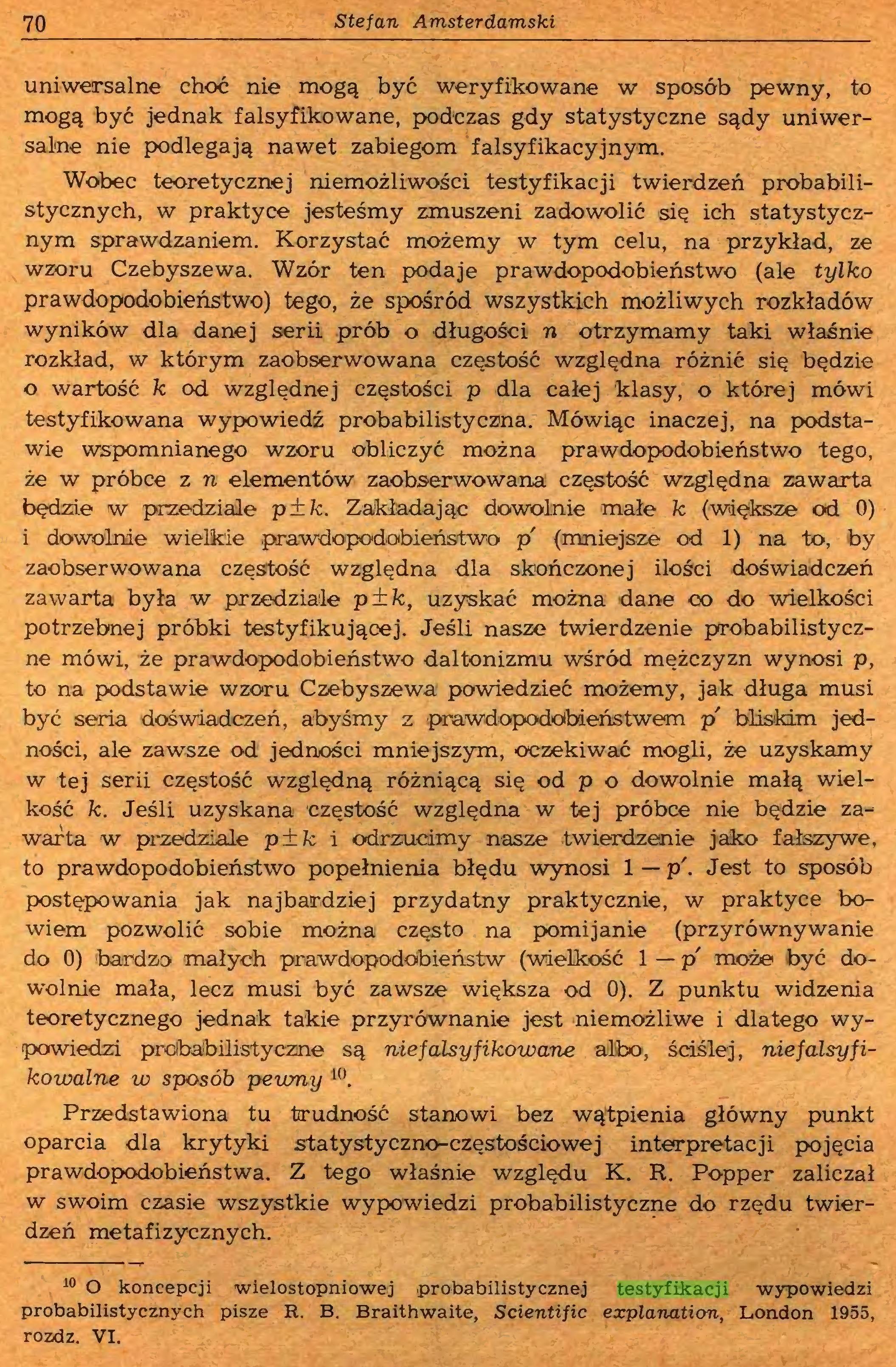 (...) 10 O koncepcji wielostopniowej .probabilistycznej testyfikacji wypowiedzi probabilistycznych pisze R. B. Braithwaite, Scientific explanation, London 1955, rozdz. VI. Interpretacje empirycznych wypowiedzi probabilistycznych 71...