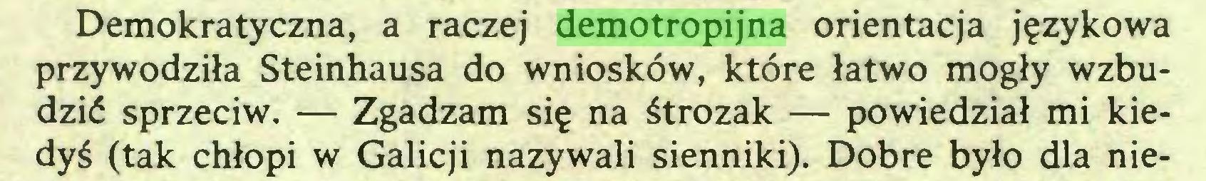 (...) Demokratyczna, a raczej demotropijna orientacja językowa przywodziła Steinhausa do wniosków, które łatwo mogły wzbudzić sprzeciw. — Zgadzam się na śtrozak — powiedział mi kiedyś (tak chłopi w Galicji nazywali sienniki). Dobre było dla nie...