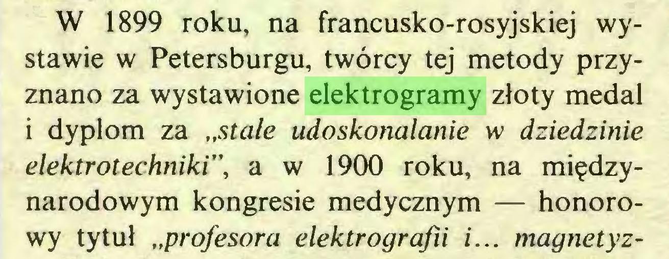"""(...) W 1899 roku, na francusko-rosyjskiej wystawie w Petersburgu, twórcy tej metody przyznano za wystawione elektrogramy złoty medal i dyplom za """"stałe udoskonalanie w dziedzinie elektrotechniki"""", a w 1900 roku, na międzynarodowym kongresie medycznym — honorowy tytuł """"profesora elektrogrąfii i... magnetyz..."""