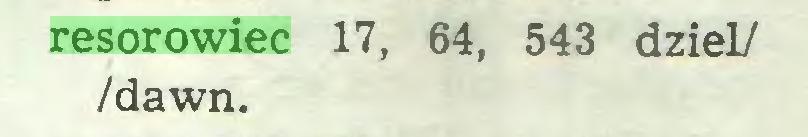 (...) resorowiec 17, 64, 543 dziel/ /dawn...