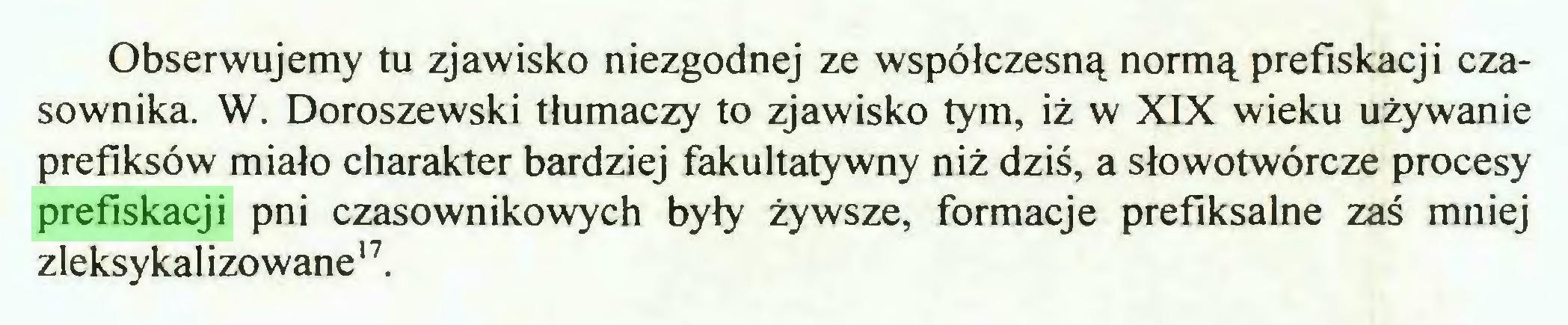 (...) Obserwujemy tu zjawisko niezgodnej ze współczesną normą prefiskacji czasownika. W. Doroszewski tłumaczy to zjawisko tym, iż w XIX wieku używanie prefiksów miało charakter bardziej fakultatywny niż dziś, a słowotwórcze procesy prefiskacji pni czasownikowych były żywsze, formacje prefiksalne zaś mniej zleksy kal izowane17...