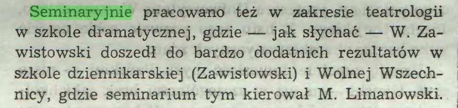 (...) Seminaryjnie pracowano też w zakresie teatrologii w szkole dramatycznej, gdzie— jak słychać — W. Zawistowski doszedł do bardzo dodatnich rezultatów w szkole dziennikarskiej (Zawistowski) i Wolnej Wszechnicy, gdzie seminarium tym kierował M. Limanowski...