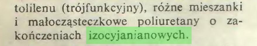 (...) tolilenu (trójfunkcyjny), różne mieszanki i małocząsteczkowe poliuretany o zakończeniach izocyjanianowych...
