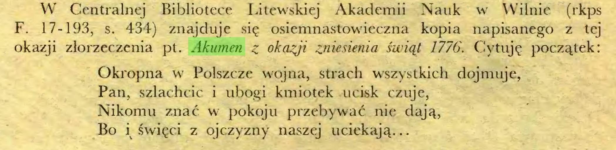 (...) W Centralnej Bibliotece Litewskiej Akademii Nauk w Wilnie (rkps F. 17-193, s. 434) znajduje się osiemnastowieczna kopia napisanego z tej okazji złorzeczenia pt. Akumen z okazji zniesienia świąt 177G. Cytuję początek: Okropna w Polszczę wojna, strach wszystkich dojmuje, Pan, szlachcic i ubogi kmiotek ucisk czuje, Nikomu znać w pokoju przebywać nie dają, Bo is święci z ojczyzny naszej uciekają...