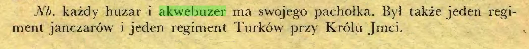 (...) Nb. każdy huzar i akwebuzer ma swojego pachołka. Był także jeden regiment janczarów i jeden regiment Turków przy Królu Jmci...