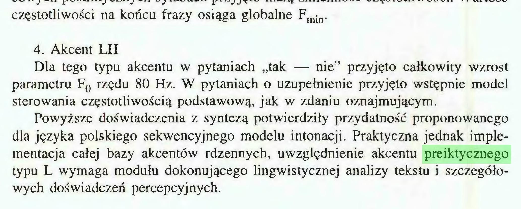 (...) Powyższe doświadczenia z syntezą potwierdziły przydatność proponowanego dla języka polskiego sekwencyjnego modelu intonacji. Praktyczna jednak implementacja całej bazy akcentów rdzennych, uwzględnienie akcentu preiktycznego typu L wymaga modułu dokonującego lingwistycznej analizy tekstu i szczegółowych doświadczeń percepcyjnych. 15...