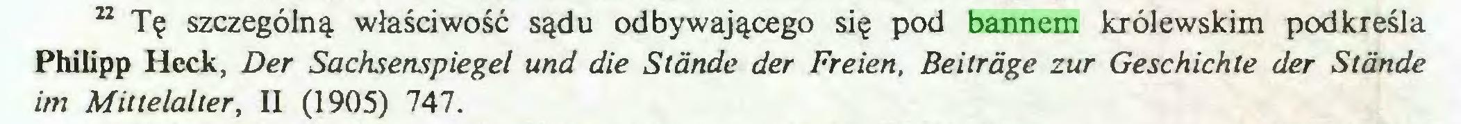 (...) 22 Tę szczególną właściwość sądu odbywającego się pod bannem królewskim podkreśla Philipp Heck, Der Sachsenspiegel und die Stände der Freien, Beiträge zur Geschichte der Stände im Mittelalter, II (1905) 747...