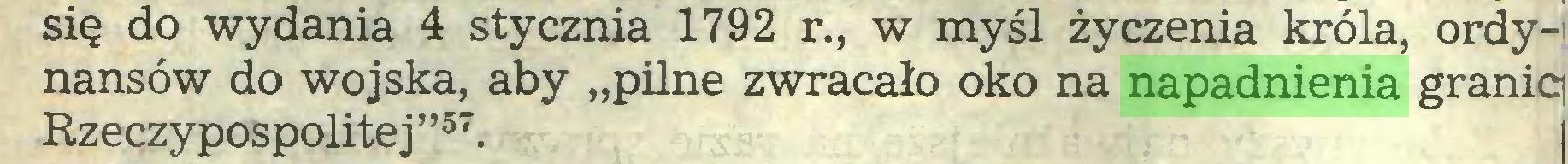 """(...) się do wydania 4 stycznia 1792 r., w myśl życzenia króla, ordynansów do wojska, aby """"pilne zwracało oko na napadnienia graniq Rzeczypospolitej""""57..."""