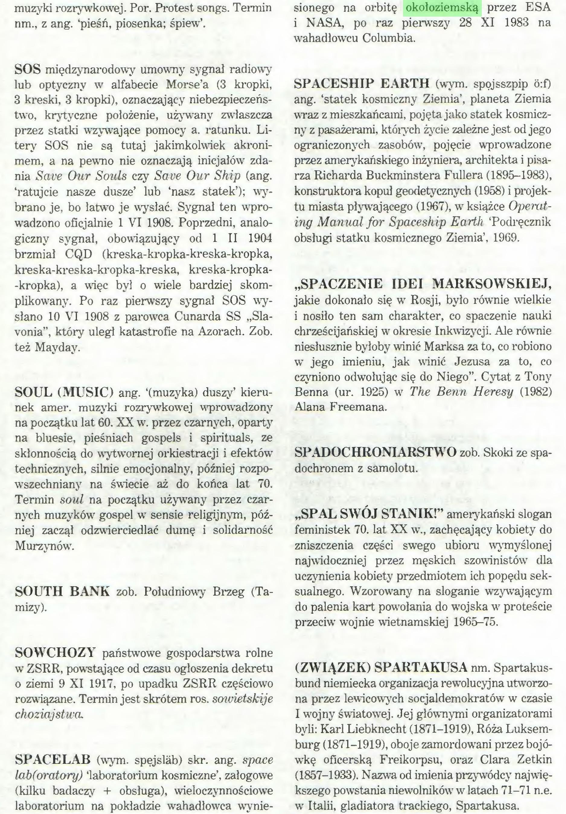 (...) SPACELAB (wym. spęjslab) skr. ang. space lab(oratory) 'laboratorium kosmiczne', załogowe (kilku badaczy + obsługa), wieloczynnościowe laboratorium na pokładzie wahadłowca wynie¬ sionego na orbitę okoloziemską przez ESA i NASA, po raz pierwszy 28 XI 1983 na wahadłowcu Columbia...