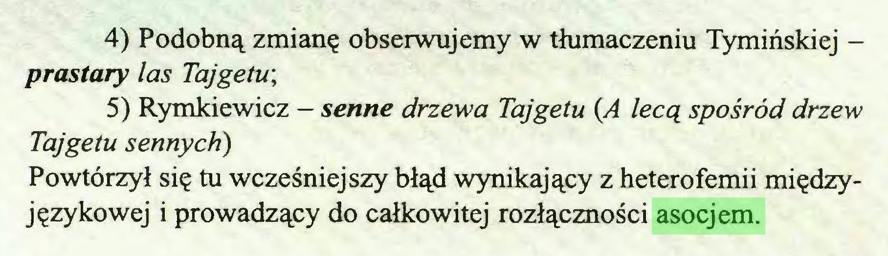 (...) 4) Podobną zmianę obserwujemy w tłumaczeniu Tymińskiej prastary las Tajgetu; 5) Rymkiewicz - senne drzewa Tajgetu (A lecą spośród drzew Tajgetu sennych) Powtórzył się tu wcześniejszy błąd wynikający z heterofemii międzyjęzykowej i prowadzący do całkowitej rozłączności asocjem...