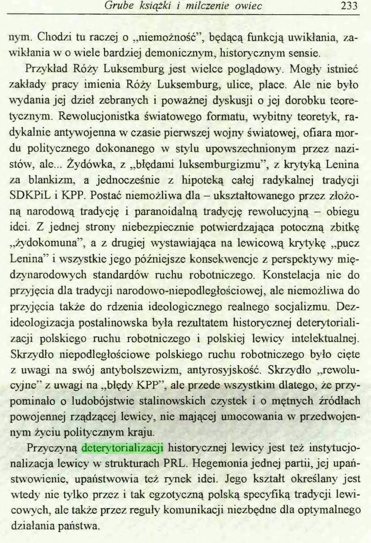 (...) Przyczyną deterytorializacji historycznej lewicy jest też instytucjonalizacja lewicy w strukturach PRL. Hegemonia jednej partii, jej upaństwowienie, upaństwowią też rynek idei. Jego kształt określany jest wtedy nie tylko przez i tak egzotyczną polską specyfiką tradycji lewicowych, ale także przez reguły komunikacji niezbędne dla optymalnego działania państwa. 234 Jerzy Kochan...