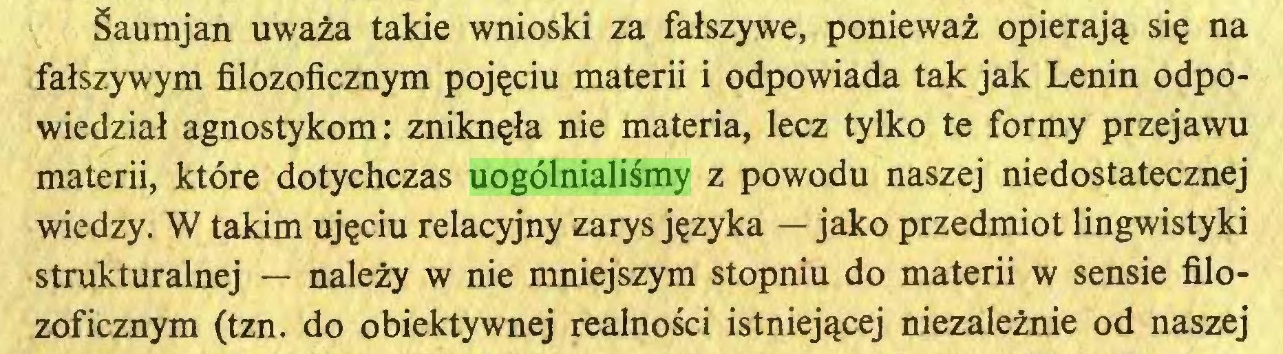(...) Śaumjan uważa takie wnioski za fałszywe, ponieważ opierają się na fałszywym filozoficznym pojęciu materii i odpowiada tak jak Lenin odpowiedział agnostykom: zniknęła nie materia, lecz tylko te formy przejawu materii, które dotychczas uogólnialiśmy z powodu naszej niedostatecznej wiedzy. W takim ujęciu relacyjny zarys języka — jako przedmiot lingwistyki strukturalnej — należy w nie mniejszym stopniu do materii w sensie filozoficznym (tzn. do obiektywnej realności istniejącej niezależnie od naszej...