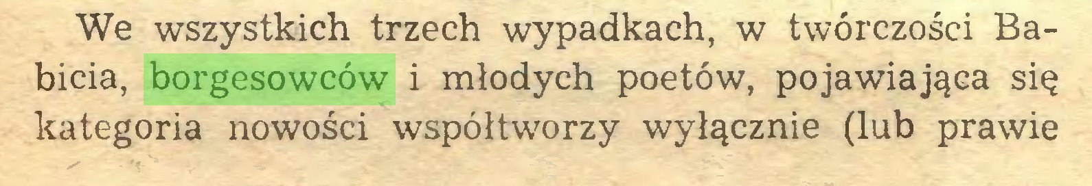 (...) We wszystkich trzech wypadkach, w twórczości Babicia, borgesowców i młodych poetów, pojawiająca się kategoria nowości współtworzy wyłącznie (lub prawie...