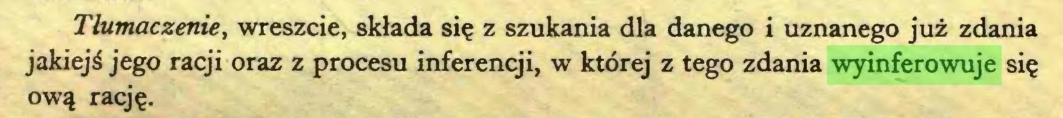 (...) Tłumaczenie, wreszcie, składa się z szukania dla danego i uznanego już zdania jakiejś jego racji oraz z procesu inferencji, w której z tego zdania wyinferowuje się ową rację...