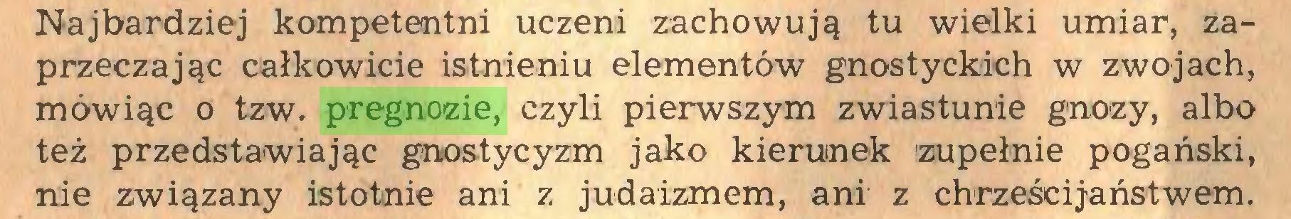 (...) Najbardziej kompetentni uczeni zachowują tu wielki umiar, zaprzeczając całkowicie istnieniu elementów gnostyckich w zwojach, mówiąc o tzw. pregnozie, czyli pierwszym zwiastunie gnozy, albo też przedstawiając gnostycyzm jako kierunek zupełnie pogański, nie związany istotnie ani z judaizmem, ani z chrześcijaństwem...