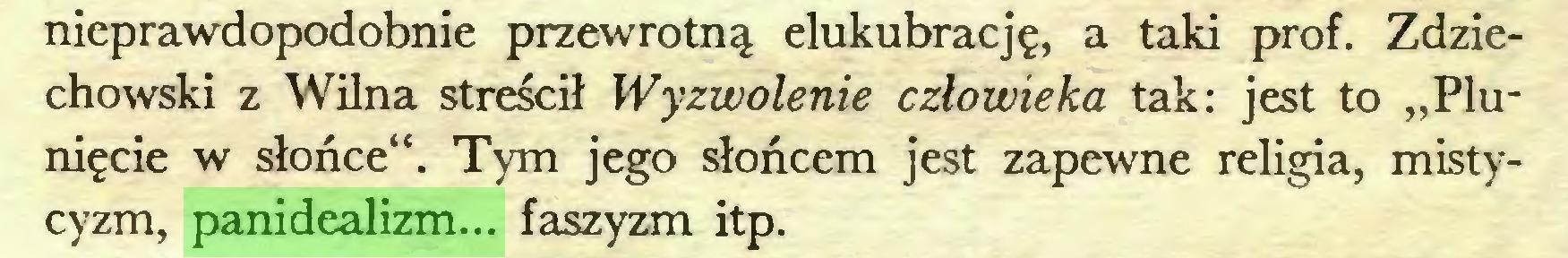 """(...) nieprawdopodobnie przewrotną elukubrację, a taki prof. Zdziechowski z Wilna streścił Wyzwolenie człowieka tak: jest to """"Plunięcie w słońce"""". Tym jego słońcem jest zapewne religia, mistycyzm, panidealizm... faszyzm itp..."""