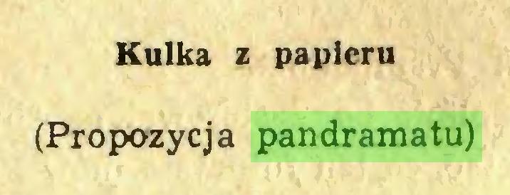 (...) Kulka z papieru (Propozycja pandramatu)...