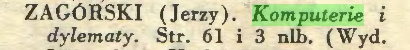 (...) ZAGÓRSKI (Jerzy). Komputerie i dylematy. Str. 61 i 3 nlb. (Wyd...