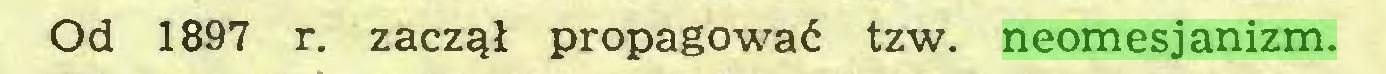 (...) Od 1897 r. zaczął propagować tzw. neomesjanizm...
