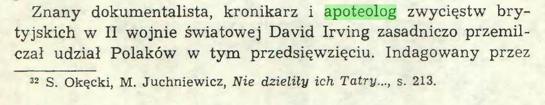 (...) Znany dokumentalista, kronikarz i apoteolog zwycięstw brytyjskich w II wojnie światowej David Irving zasadniczo przemilczał udział Polaków w tym przedsięwzięciu. Indagowany przez 32 S. Okęcki, M. Juchniewicz, Nie dzieliły ich Tatry..., s. 213...