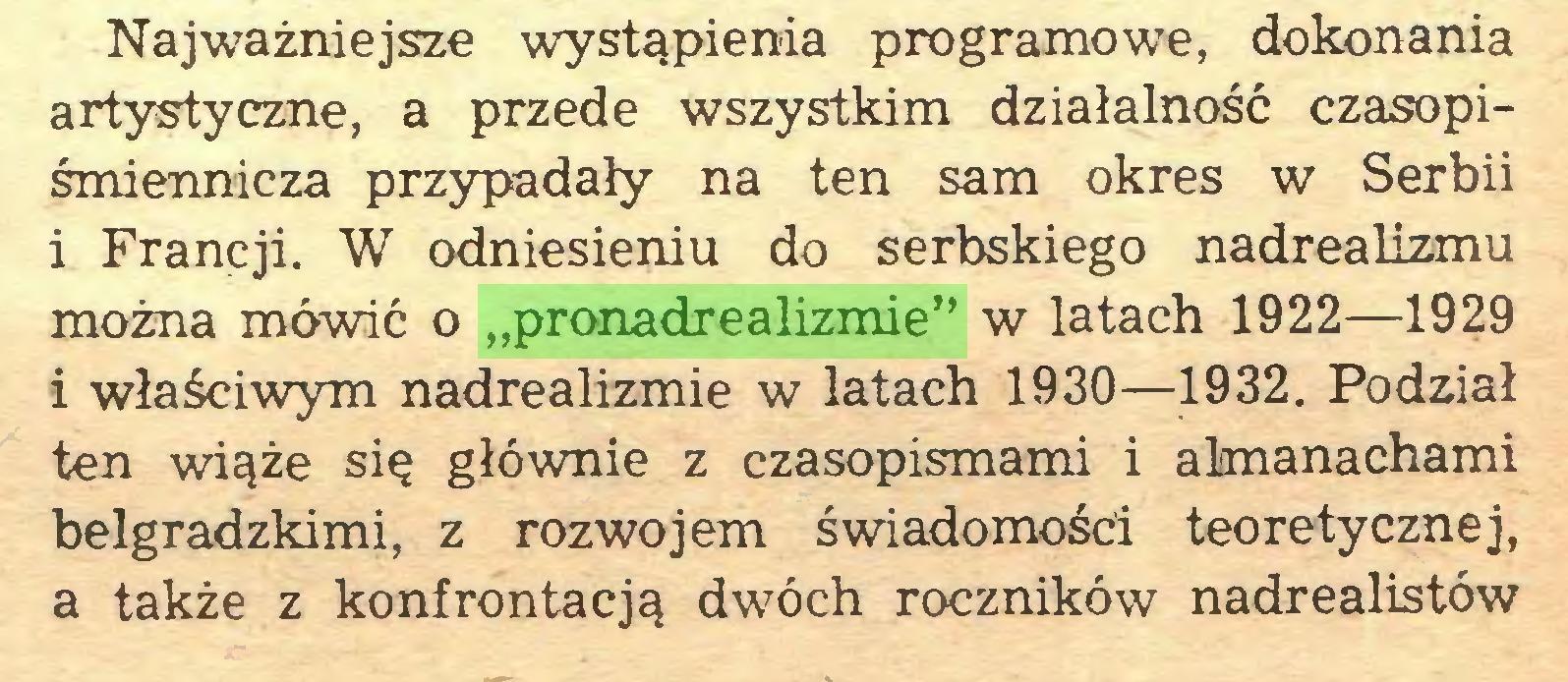 """(...) Najważniejsze wystąpienia programowe, dokonania artystyczne, a przede wszystkim działalność czasopiśmiennicza przypadały na ten sam okres w Serbii i Francji. W odniesieniu do serbskiego nadrealizmu można mówić o """"pronadrealizmie"""" w latach 1922—1929 i właściwym nadrealizmie w latach 1930—1932. Podział ten wiąże się głównie z czasopismami i almanachami belgradzkimi, z rozwojem świadomości teoretycznej, a także z konfrontacją dwóch roczników nadrealistów..."""