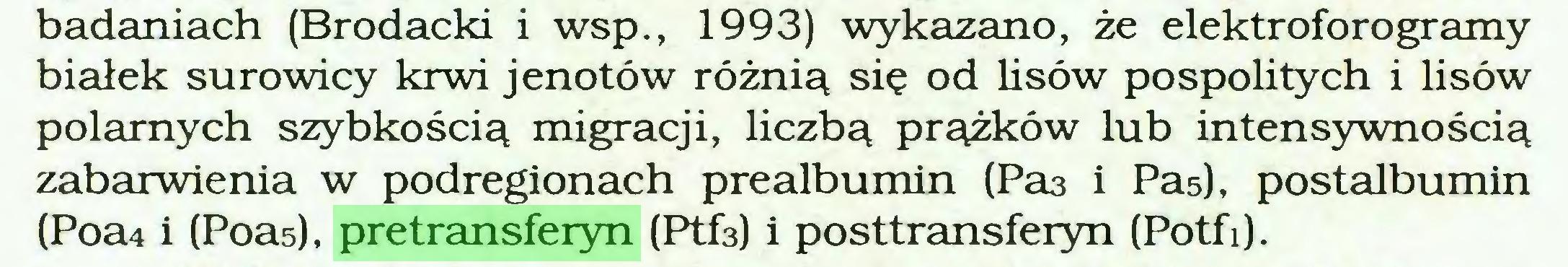 (...) badaniach (Brodacki i wsp., 1993) wykazano, że elektroforo gramy białek surowicy krwi jenotów różnią się od lisów pospolitych i lisów polarnych szybkością migracji, liczbą prążków lub intensywnością zabarwienia w podregionach prealbumin (Pa3 i Pas), postalbumin (Poa4 i (Poas), pretransferyn (Ptfs) i posttransferyn (Potfi)...