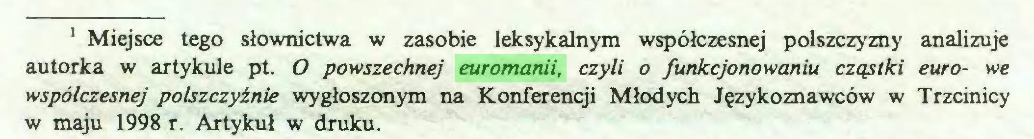 (...) 1 Miejsce tego słownictwa w zasobie leksykalnym współczesnej polszczyzny analizuje autorka w artykule pt. O powszechnej euromanii, czyli o funkcjonowaniu cząstki euro- we współczesnej polszczyźnie wygłoszonym na Konferencji Młodych Językoznawców w Trzcinicy w maju 1998 r. Artykuł w druku...