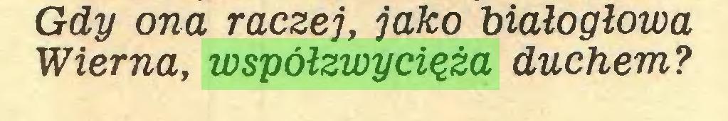 (...) Gdy ona raczej, jako białogłowa Wierna, współzwycięża duchem?...