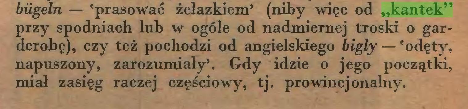 """(...) biigeln — 'prasować żelazkiem' (niby więc od """"kantek"""" przy spodniach lub w ogóle od nadmiernej troski o garderobę), czy też pochodzi od angielskiego bigly — 'odęty, napuszony, zarozumiały'. Gdy idzie o jego początki, miał zasięg raczej częściowy, tj. prowincjonalny..."""