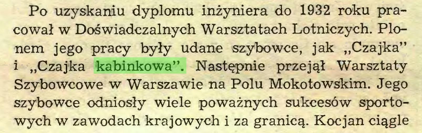 """(...) Po uzyskaniu dyplomu inżyniera do 1932 roku pracował w Doświadczalnych Warsztatach Lotniczych. Plonem jego pracy były udane szybowce, jak """"Czajka"""" i """"Czajka kabinkowa"""". Następnie przejął Warsztaty Szybowcowe w Warszawie na Polu Mokotowskim. Jego szybowce odniosły wiele poważnych sukcesów sportowych w zawodach krajowych i za granicą. Kocjan ciągle..."""