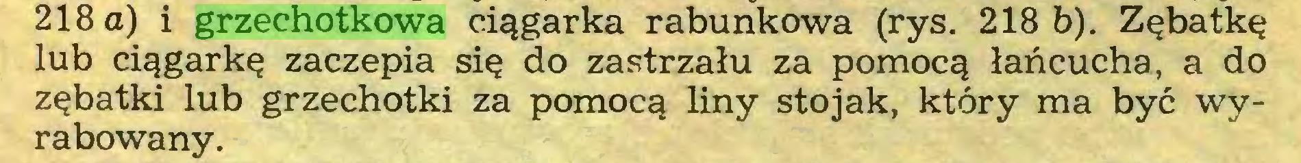 (...) 218 a) i grzechotkowa ciągarka rabunkowa (rys. 218 b). Zębatkę lub ciągarkę zaczepia się do zastrzału za pomocą łańcucha, a do zębatki lub grzechotki za pomocą liny stojak, który ma być wyrabowany...