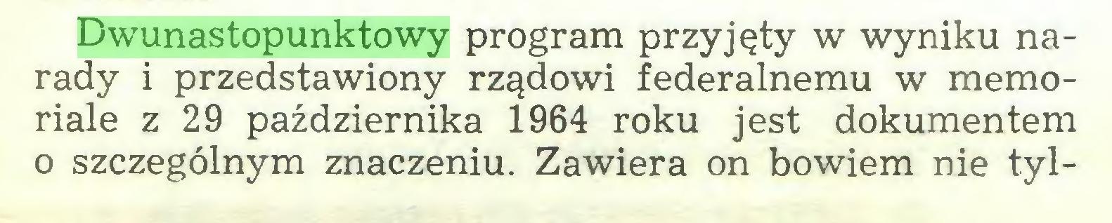 (...) Dwunastopunktowy program przyjęty w wyniku narady i przedstawiony rządowi federalnemu w memoriale z 29 października 1964 roku jest dokumentem o szczególnym znaczeniu. Zawiera on bowiem nie tyl...