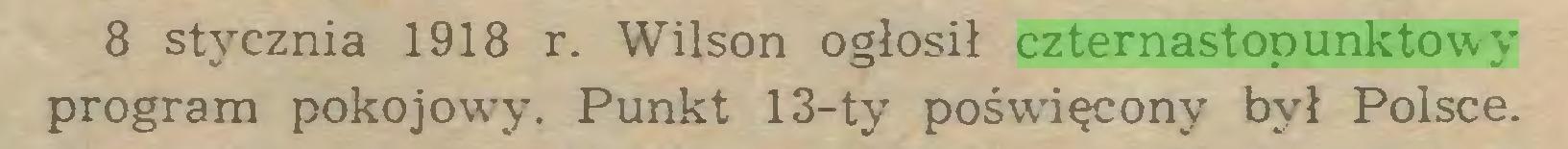 (...) 8 stycznia 1918 r. Wilson ogłosił czternastopunktowy program pokojowy. Punkt 13-ty poświęcony był Polsce...