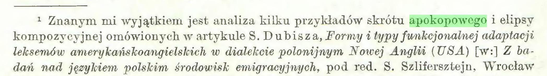 (...) 1 Znanym mi -wyjątkiem jest analiza kilku przykładów skrótu apokopowego i elipsy kompozycyjnej omówionych w artykule S. Dubisza, Formy i typy funkcjonalnej adaptacji leksemów amerykańskoangielskich w dialekcie polonijnym Nowej Anglii (USA) [W:] Z badań nad językiem polskim środowisk emigracyjnych, pod red. S. Szlifersztejn, Wrocław...