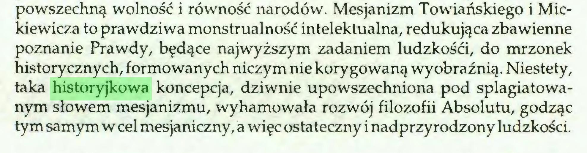 (...) powszechną wolność i równość narodów. Mesjanizm Towiańskiego i Mickiewicza to prawdziwa monstrualność intelektualna, redukująca zbawienne poznanie Prawdy, będące najwyższym zadaniem ludzkości, do mrzonek historycznych, formowanych niczym nie korygowaną wyobraźnią. Niestety, taka historyjkowa koncepcja, dziwnie upowszechniona pod splagiatowanym słowem mesjanizmu, wyhamowała rozwój filozofii Absolutu, godząc tym samym w cel mesjaniczny, a więc ostateczny i nadprzyrodzony ludzkości...