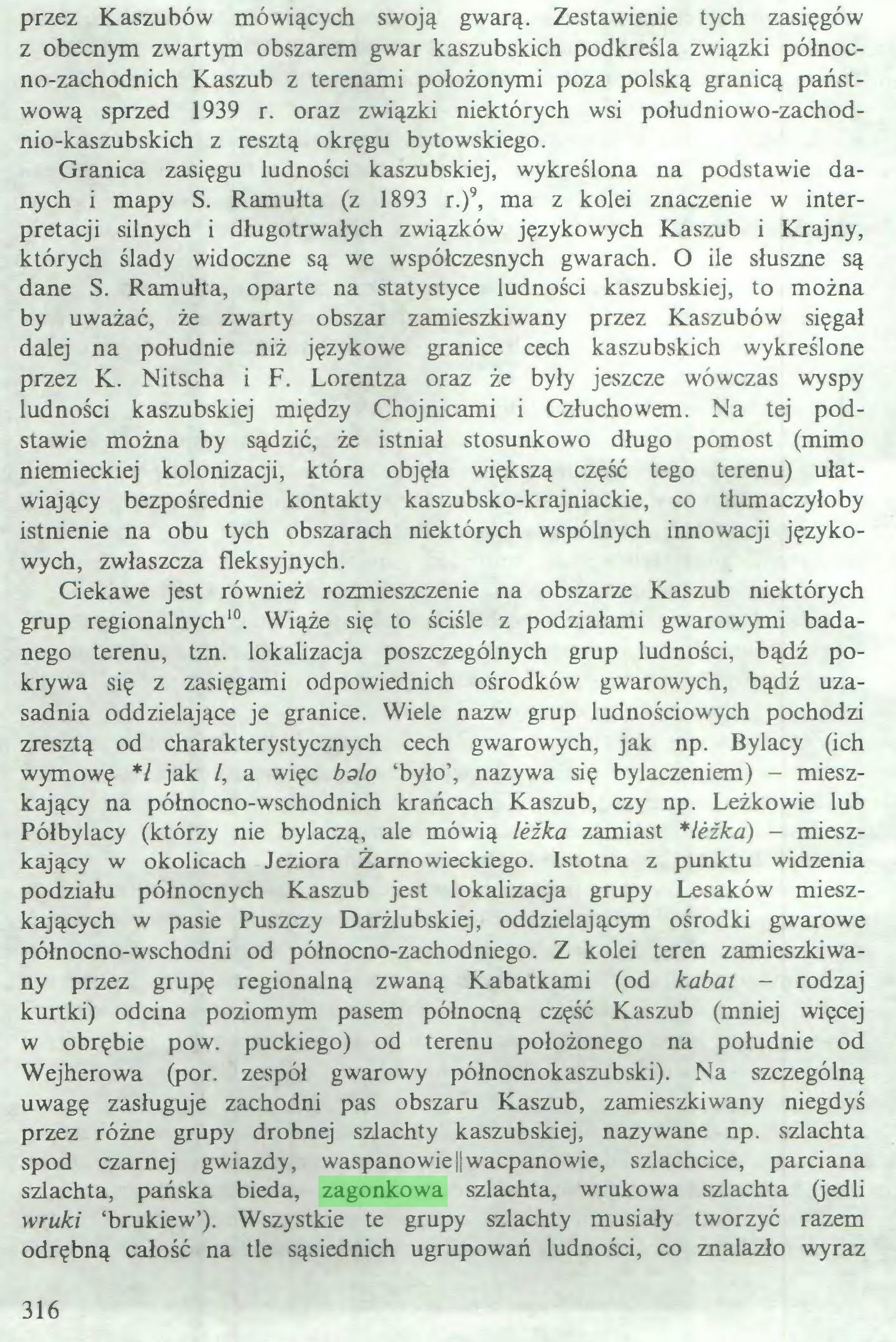 (...) Wejherowa (por. zespół gwarowy północnokaszubski). Na szczególną uwagę zasługuje zachodni pas obszaru Kaszub, zamieszkiwany niegdyś przez różne grupy drobnej szlachty kaszubskiej, nazywane np. szlachta spod czarnej gwiazdy, waspanowie||wacpanowie, szlachcice, parciana szlachta, pańska bieda, zagonkowa szlachta, wrukowa szlachta (jedli wruki 'brukiew'). Wszystkie te grupy szlachty musiały tworzyć razem odrębną całość na tle sąsiednich ugrupowań ludności, co znalazło wyraz 316 również we wspólnych odrębnościach językowych (por. zespół gwarowy...