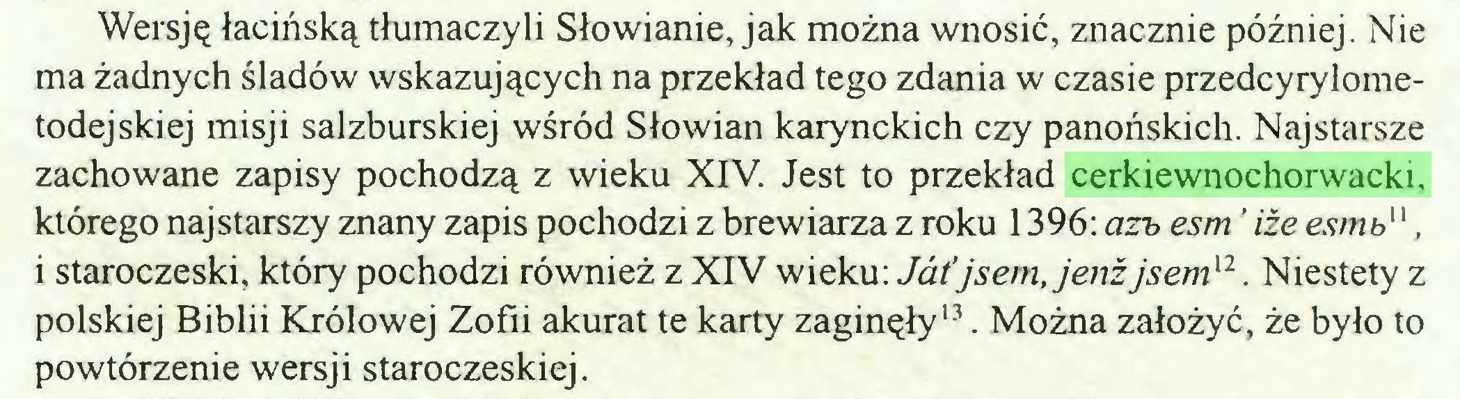 (...) Wersję łacińską tłumaczyli Słowianie, jak można wnosić, znacznie później. Nie ma żadnych śladów wskazujących na przekład tego zdania w czasie przedcyrylometodejskiej misji salzburskiej wśród Słowian karynckich czy panońskich. Najstarsze zachowane zapisy pochodzą z wieku XIV. Jest to przekład cerkiewnochorwacki, którego najstarszy znany zapis pochodzi z brewiarza z roku 1396: azb esm ' iże esmb11  12, i staroczeski, który pochodzi również z XIV wieku: Jàt'jsem.jenźjsemn. Niestety z polskiej Biblii Królowej Zofii akurat te karty zaginęły13. Można założyć, że było to powtórzenie wersji staroczeskiej...