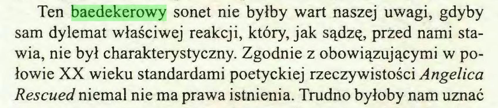 (...) Ten baedekerowy sonet nie byłby wart naszej uwagi, gdyby sam dylemat właściwej reakcji, który, jak sądzę, przed nami stawia, nie był charakterystyczny. Zgodnie z obowiązującymi w połowie XX wieku standardami poetyckiej rzeczywistości Angelica Rescued niemal nie ma prawa istnienia. Trudno byłoby nam uznać...