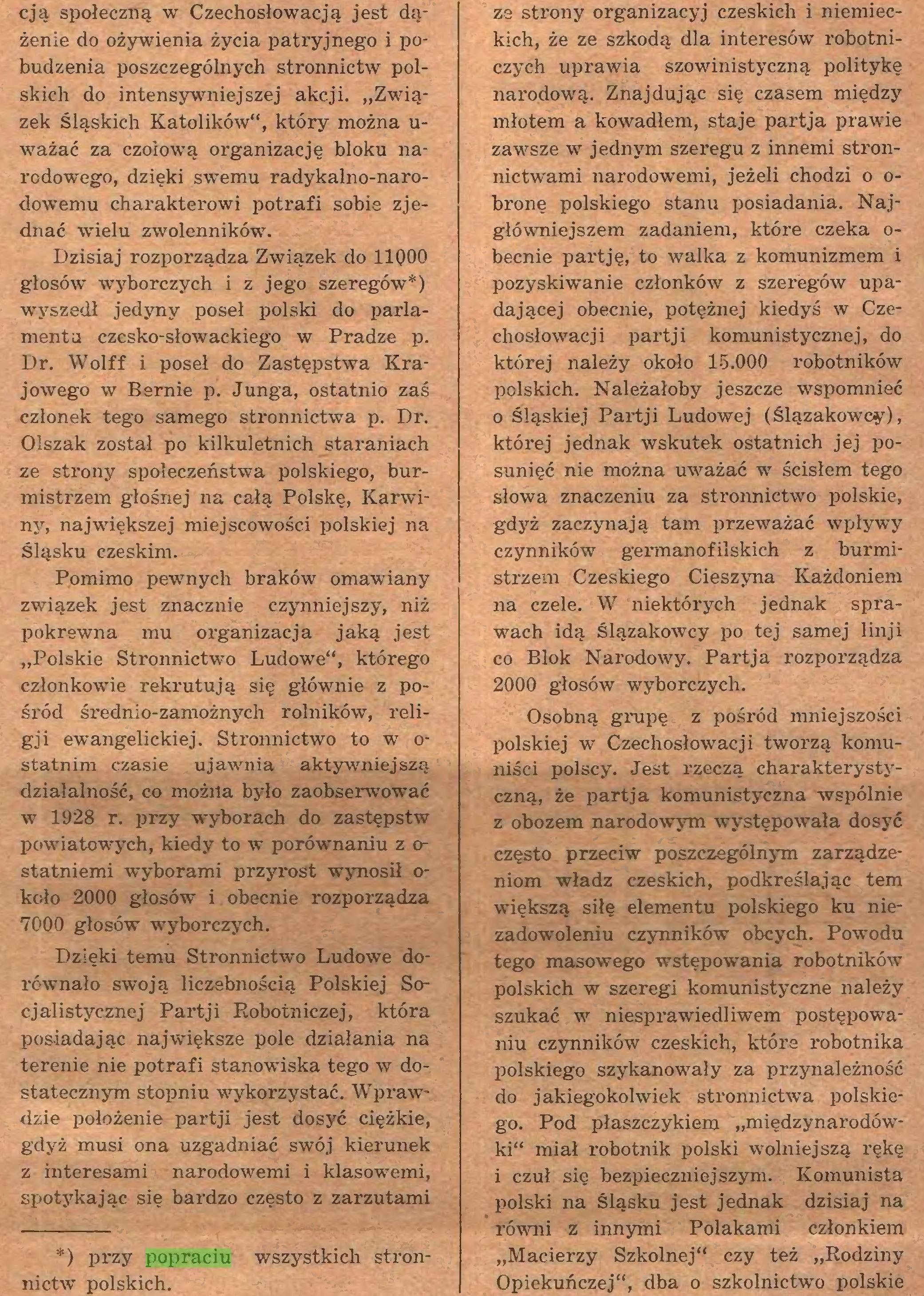 (...) *) przy popraciu wszystkich stronnictw polskich. ze strony organizacyj czeskich i niemieckich, że ze szkodą dla interesów- robotniczych uprawia szowinistyczną politykę narodową. Znajdując się czasem między...