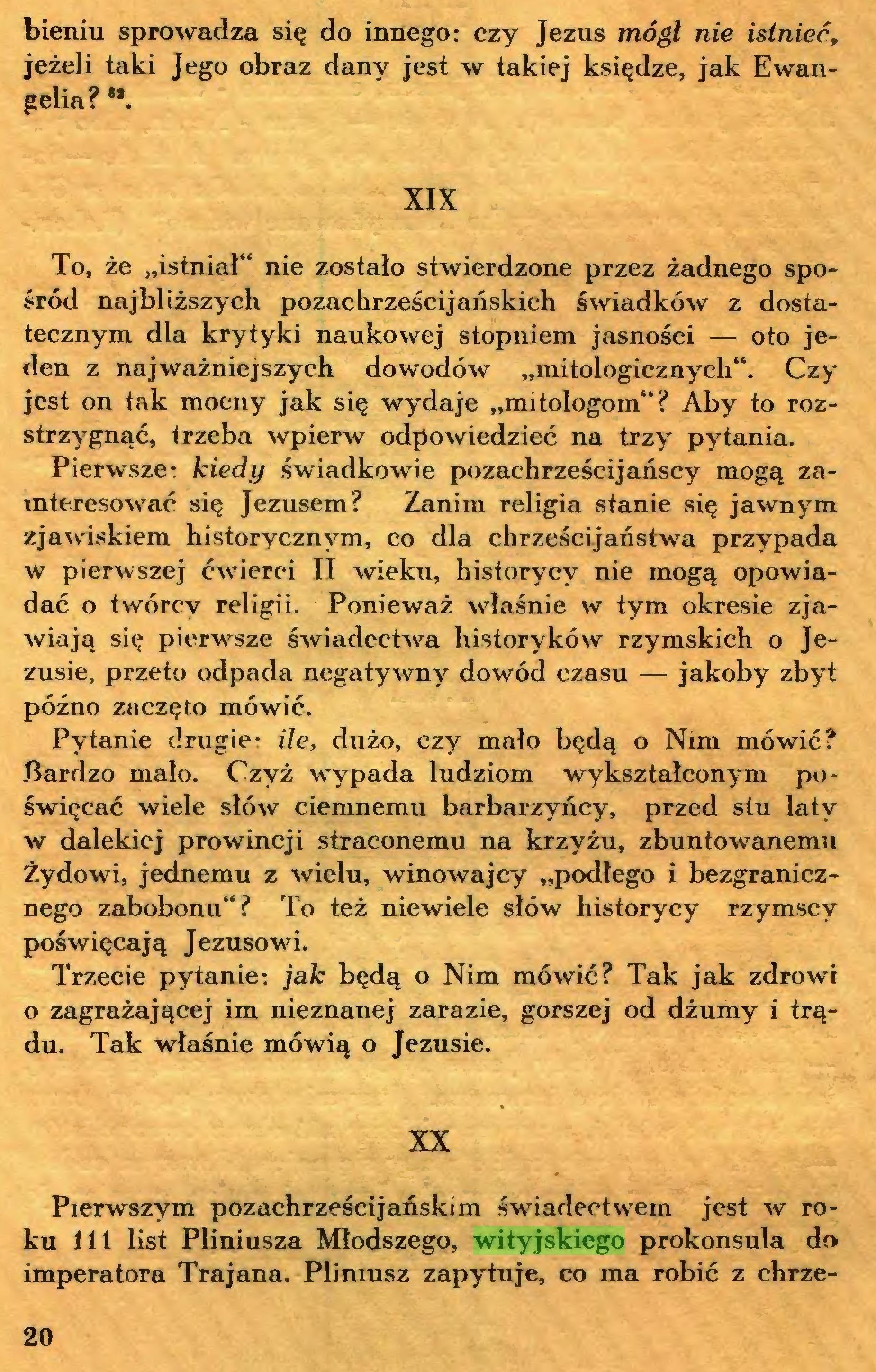 (...) XX Pierwszym pozachrześcijańskim świadectwem jest w roku 111 list Pliniusza Młodszego, wityjskiego prokonsula do imperatora Trajana. Pliniusz zapytuje, co ma robić z chrze20 ścijanami? W caiym okręgu, nie tylko w wielkich miastach,...